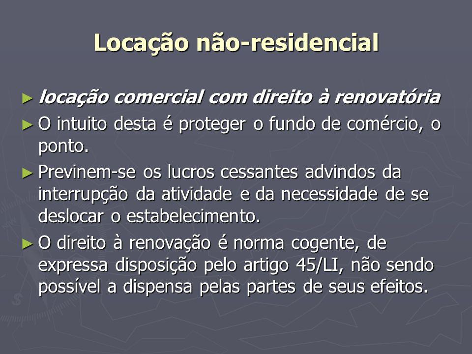 Locação não-residencial ► locação comercial com direito à renovatória ► O intuito desta é proteger o fundo de comércio, o ponto. ► Previnem-se os lucr