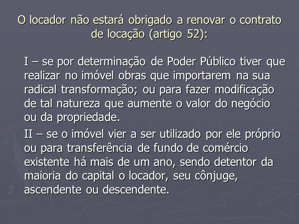 O locador não estará obrigado a renovar o contrato de locação (artigo 52): I – se por determinação de Poder Público tiver que realizar no imóvel obras