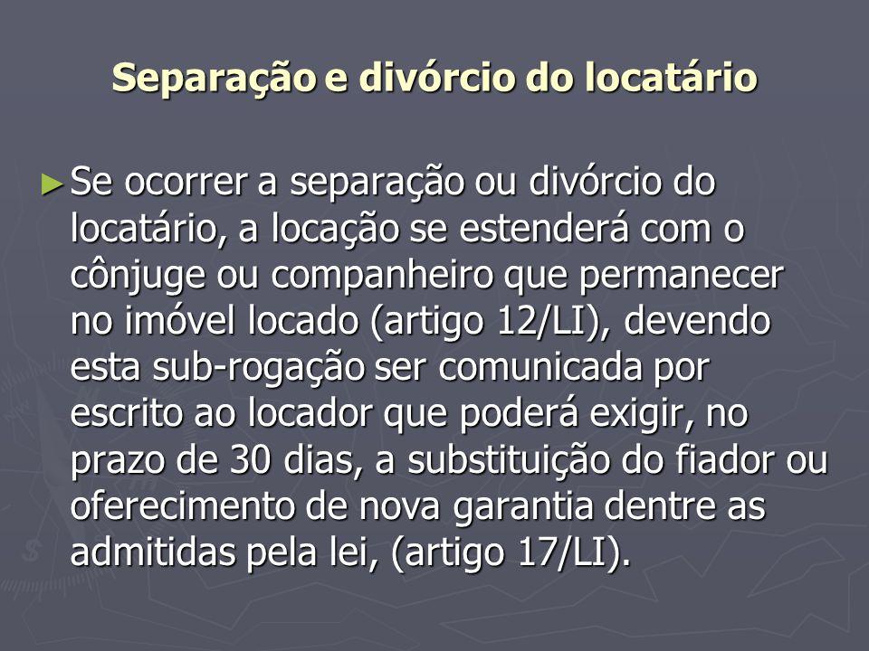 Separação e divórcio do locatário ► Se ocorrer a separação ou divórcio do locatário, a locação se estenderá com o cônjuge ou companheiro que permanece