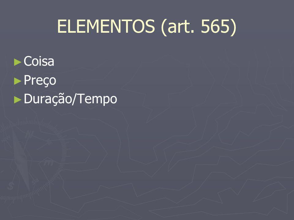 ELEMENTOS (art. 565) ► ► Coisa ► ► Preço ► ► Duração/Tempo