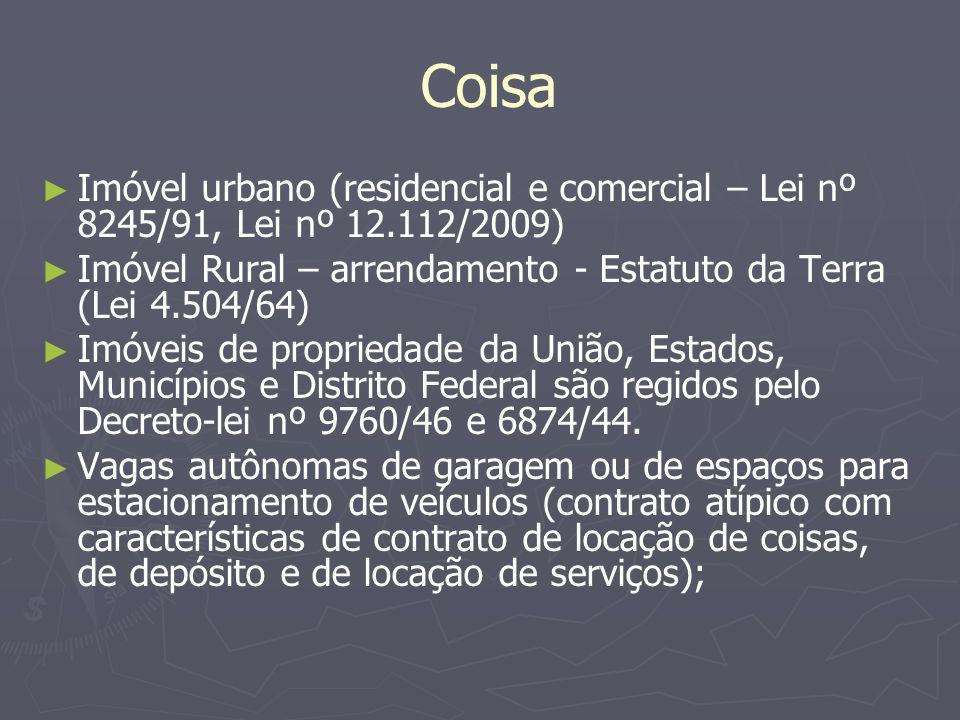 Coisa ► ► Imóvel urbano (residencial e comercial – Lei nº 8245/91, Lei nº 12.112/2009) ► ► Imóvel Rural – arrendamento - Estatuto da Terra (Lei 4.504/