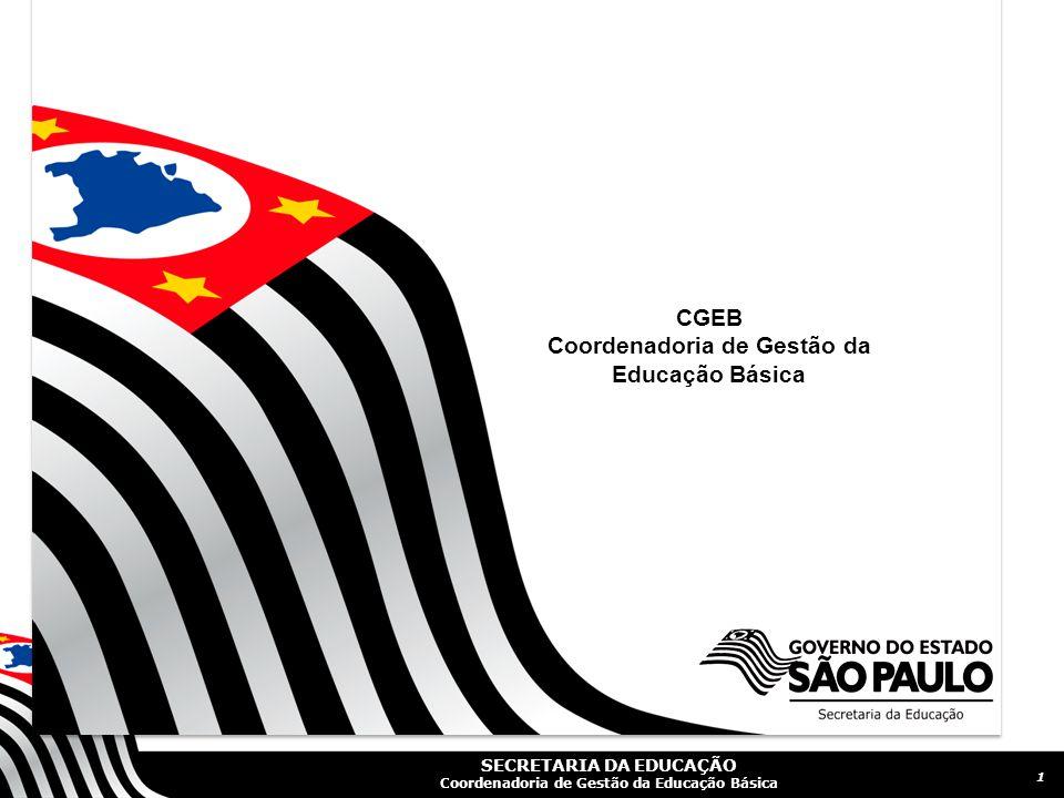 SECRETARIA DA EDUCAÇÃO Coordenadoria de Gestão da Educação Básica CGEB Coordenadoria de Gestão da Educação Básica 1
