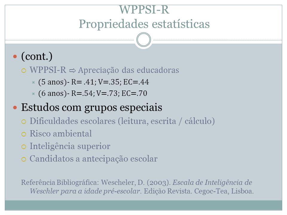 WPPSI-R Propriedades estatísticas (cont.)  WPPSI-R ⇨ Apreciação das educadoras  (5 anos)- R=.41; V=.35; EC=.44  (6 anos)- R=.54; V=.73; EC=.70 Estu