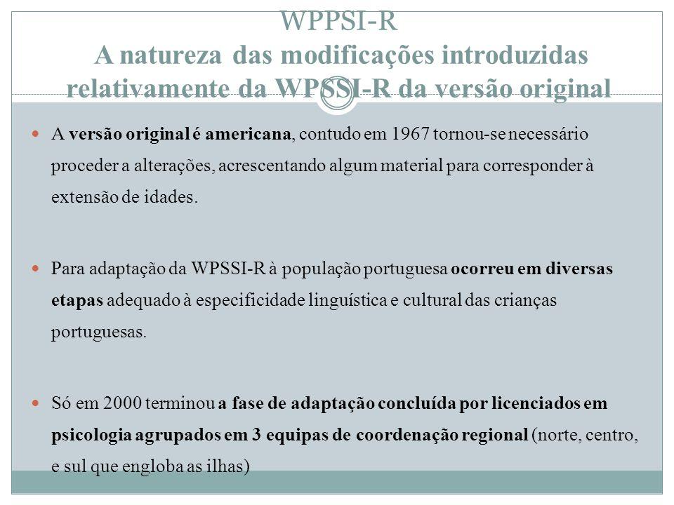 WPPSI-R A natureza das modificações introduzidas relativamente da WPSSI-R da versão original A versão original é americana, contudo em 1967 tornou-se