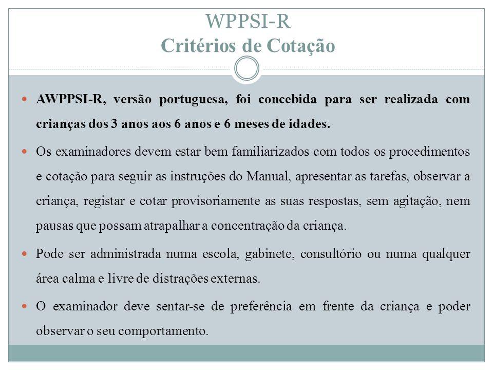 WPPSI-R Critérios de Cotação AWPPSI-R, versão portuguesa, foi concebida para ser realizada com crianças dos 3 anos aos 6 anos e 6 meses de idades. Os
