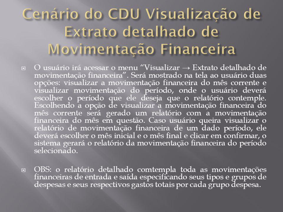 """ O usuário irá acessar o menu """"Visualizar → Extrato detalhado de movimentação financeira"""". Será mostrado na tela ao usuário duas opções: visualizar a"""