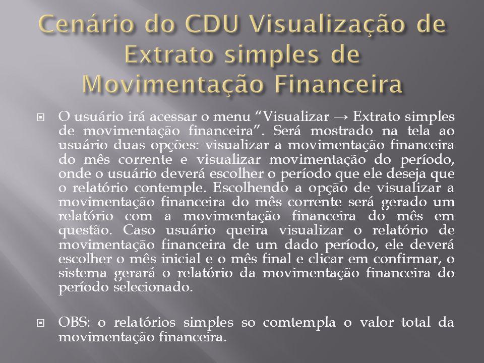 """ O usuário irá acessar o menu """"Visualizar → Extrato simples de movimentação financeira"""". Será mostrado na tela ao usuário duas opções: visualizar a m"""