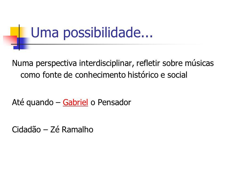 Uma possibilidade... Numa perspectiva interdisciplinar, refletir sobre músicas como fonte de conhecimento histórico e social Até quando – Gabriel o Pe