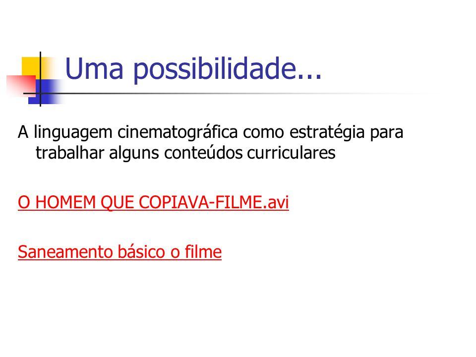 Uma possibilidade... A linguagem cinematográfica como estratégia para trabalhar alguns conteúdos curriculares O HOMEM QUE COPIAVA-FILME.avi Saneamento
