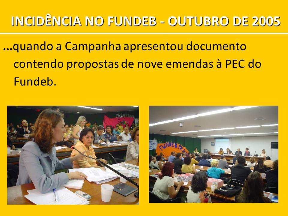...quando a Campanha apresentou documento contendo propostas de nove emendas à PEC do Fundeb. INCIDÊNCIA NO FUNDEB - OUTUBRO DE 2005