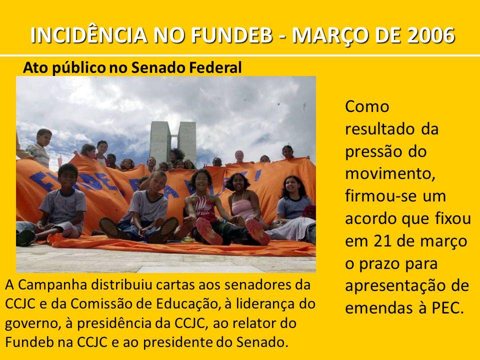 Ato público no Senado Federal A Campanha distribuiu cartas aos senadores da CCJC e da Comissão de Educação, à liderança do governo, à presidência da CCJC, ao relator do Fundeb na CCJC e ao presidente do Senado.