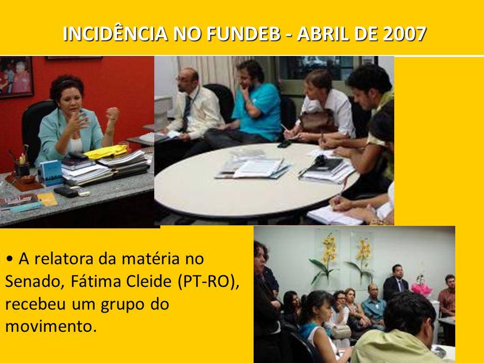 A relatora da matéria no Senado, Fátima Cleide (PT-RO), recebeu um grupo do movimento. INCIDÊNCIA NO FUNDEB - ABRIL DE 2007