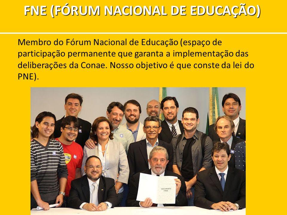 FNE (FÓRUM NACIONAL DE EDUCAÇÃO) Membro do Fórum Nacional de Educação (espaço de participação permanente que garanta a implementação das deliberações da Conae.