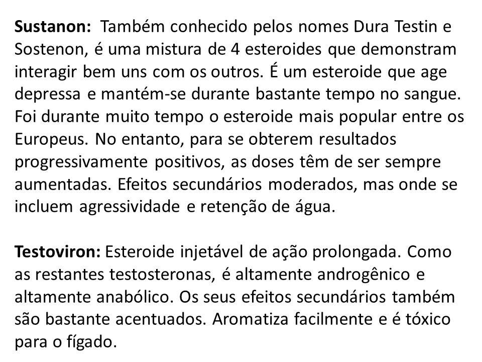 Sustanon: Também conhecido pelos nomes Dura Testin e Sostenon, é uma mistura de 4 esteroides que demonstram interagir bem uns com os outros. É um este
