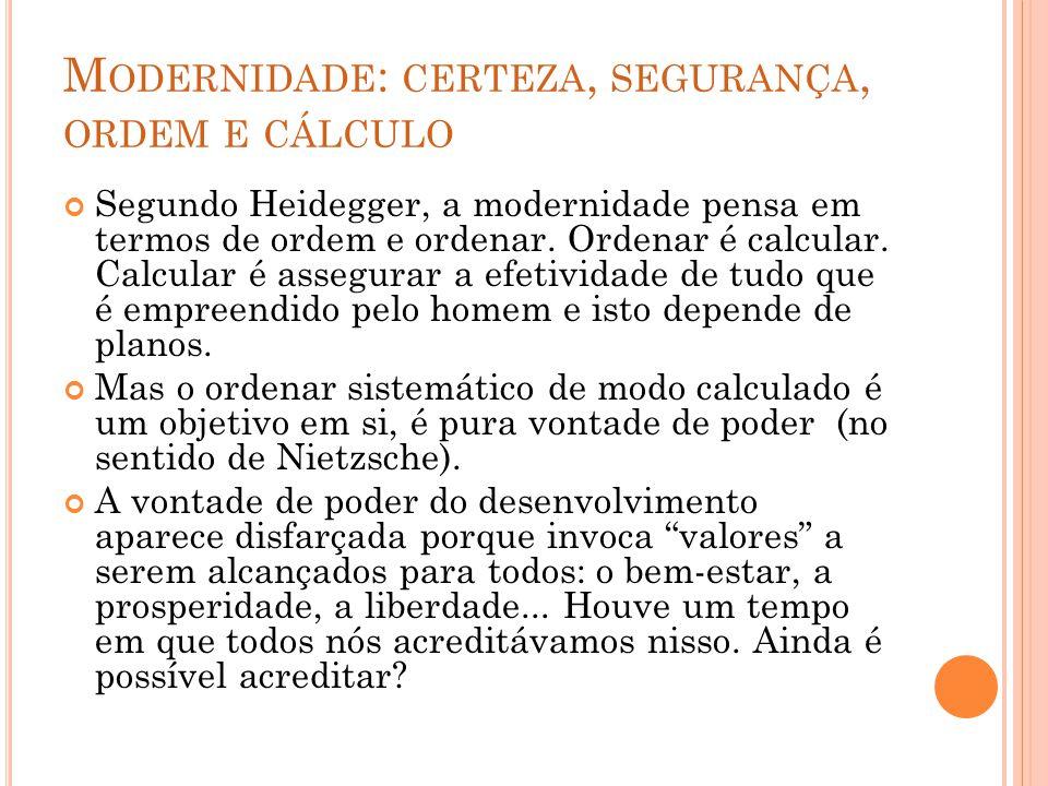 Segundo Heidegger, a modernidade pensa em termos de ordem e ordenar. Ordenar é calcular. Calcular é assegurar a efetividade de tudo que é empreendido