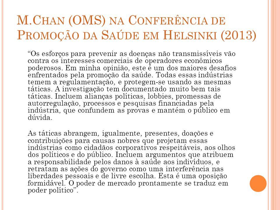 M.C HAN (OMS) NA C ONFERÊNCIA DE P ROMOÇÃO DA S AÚDE EM H ELSINKI (2013) Os esforços para prevenir as doenças não transmissíveis vão contra os interesses comerciais de operadores econômicos poderosos.