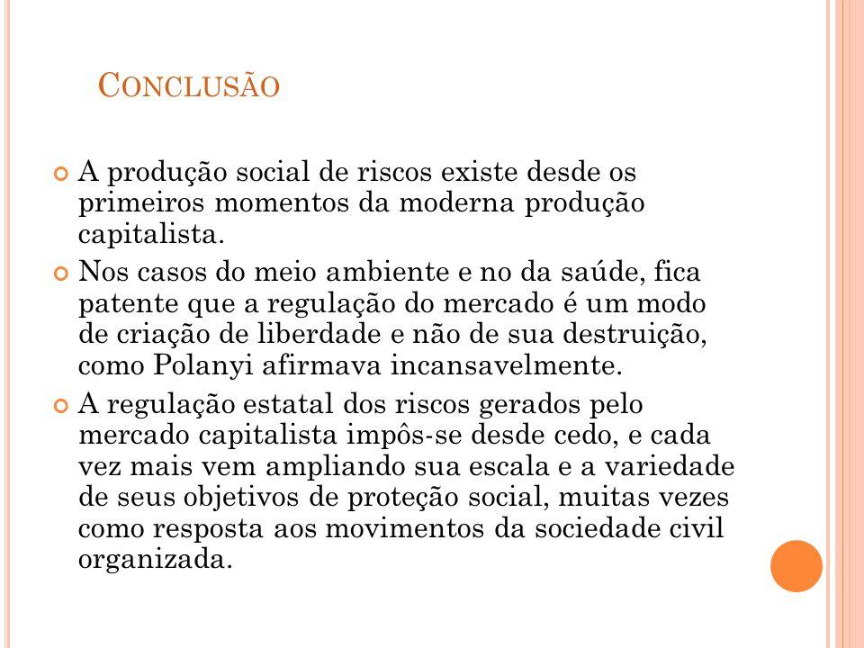 A produção social de riscos existe desde os primeiros momentos da moderna produção capitalista. Nos casos do meio ambiente e no da saúde, fica patente