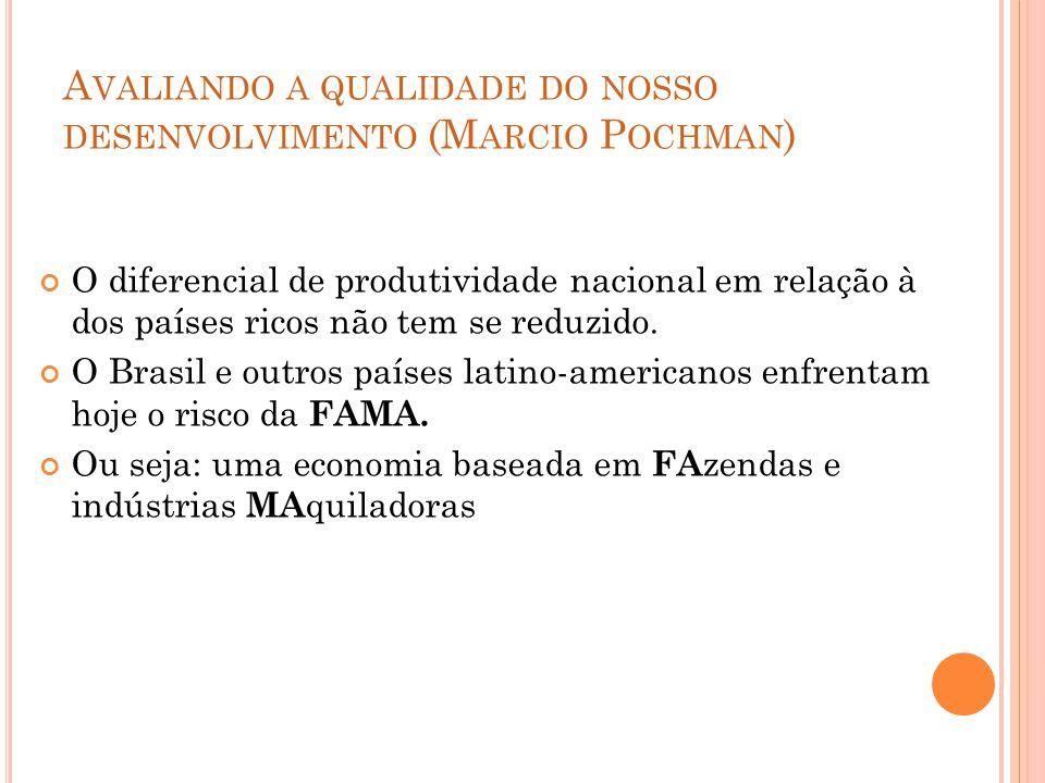 A VALIANDO A QUALIDADE DO NOSSO DESENVOLVIMENTO (M ARCIO P OCHMAN ) O diferencial de produtividade nacional em relação à dos países ricos não tem se r