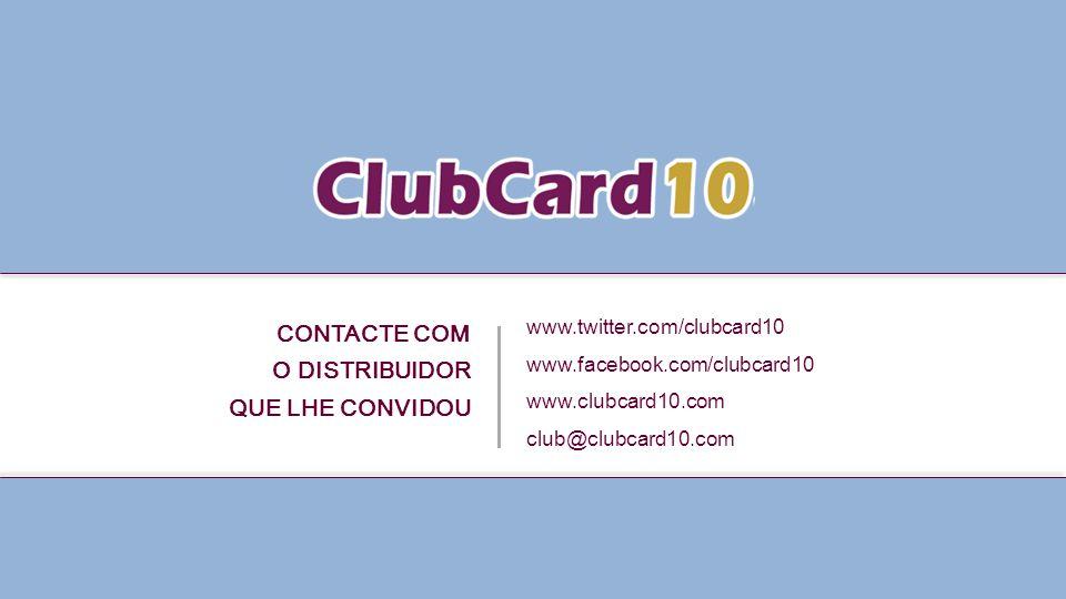 www.twitter.com/clubcard10 www.facebook.com/clubcard10 www.clubcard10.com club@clubcard10.com CONTACTE COM O DISTRIBUIDOR QUE LHE CONVIDOU