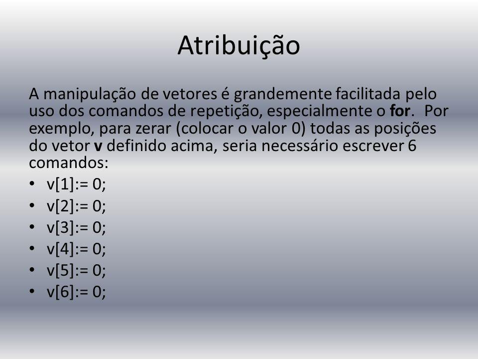 Atribuição com FOR for i:= 1 to 6 do begin readln(v[i]); end;
