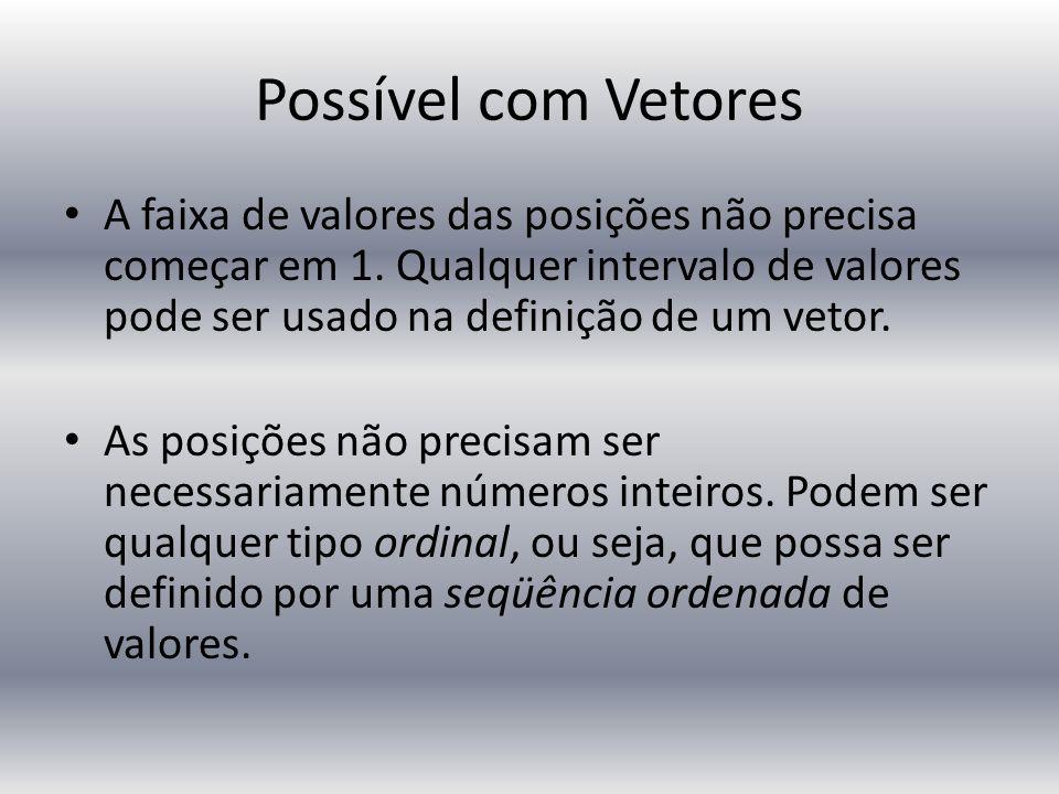 Possível com Vetores A faixa de valores das posições não precisa começar em 1.