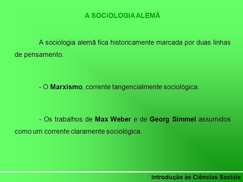 Introdução às Ciências Sociais A SOCIOLOGIA ALEMÃ A sociologia alemã fica historicamente marcada por duas linhas de pensamento. - O Marxismo, corrente