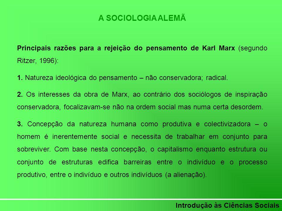 Introdução às Ciências Sociais A SOCIOLOGIA ALEMÃ Principais razões para a rejeição do pensamento de Karl Marx (segundo Ritzer, 1996): 1. Natureza ide