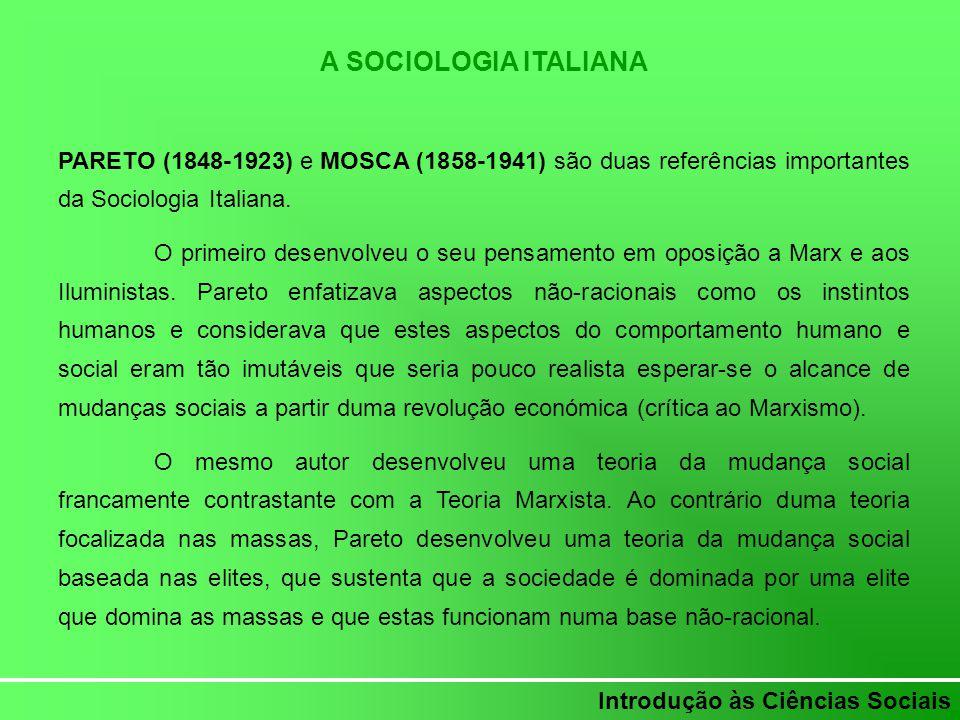 Introdução às Ciências Sociais A SOCIOLOGIA ITALIANA PARETO (1848-1923) e MOSCA (1858-1941) são duas referências importantes da Sociologia Italiana. O