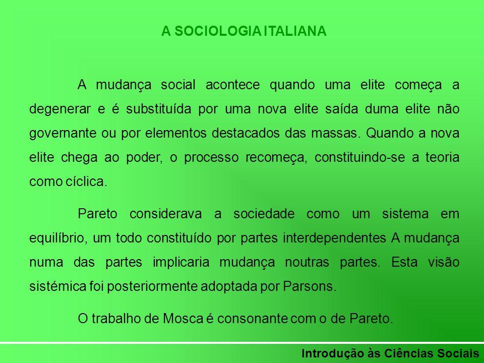 Introdução às Ciências Sociais A SOCIOLOGIA ITALIANA A mudança social acontece quando uma elite começa a degenerar e é substituída por uma nova elite