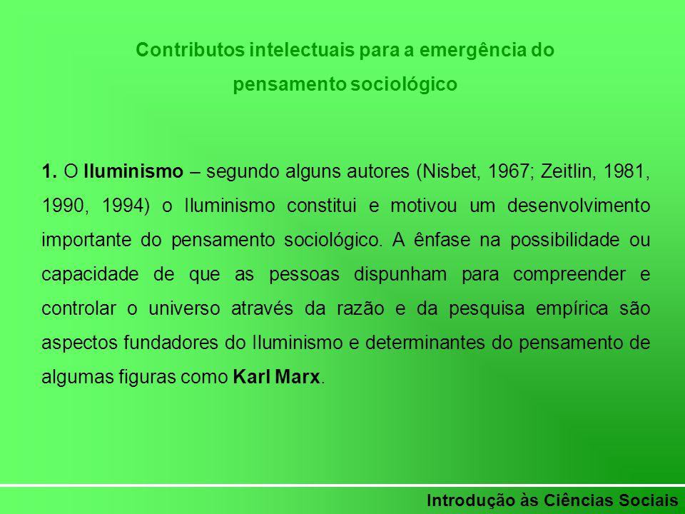 Introdução às Ciências Sociais Contributos intelectuais para a emergência do pensamento sociológico 1. O Iluminismo – segundo alguns autores (Nisbet,
