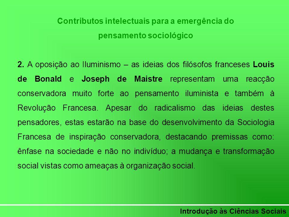 Introdução às Ciências Sociais Contributos intelectuais para a emergência do pensamento sociológico 2. A oposição ao Iluminismo – as ideias dos filóso