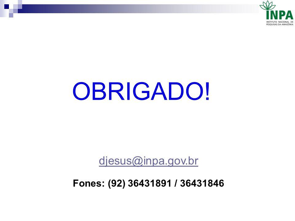 OBRIGADO! djesus@inpa.gov.br Fones: (92) 36431891 / 36431846