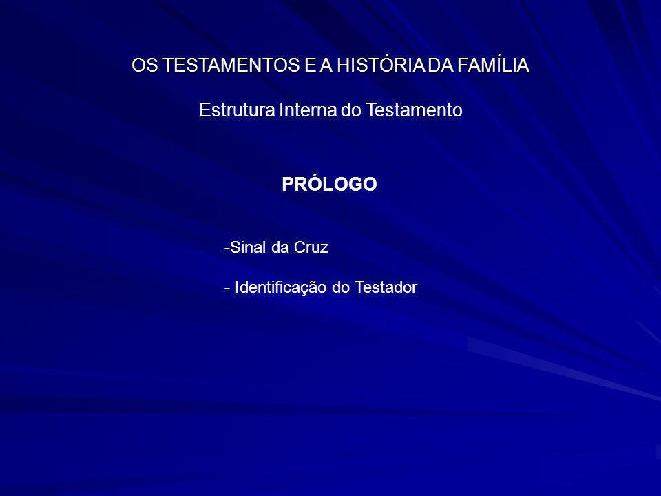 OS TESTAMENTOS E A HISTÓRIA DA FAMÍLIA Estrutura Interna do Testamento PRÓLOGO -Sinal da Cruz - Identificação do Testador