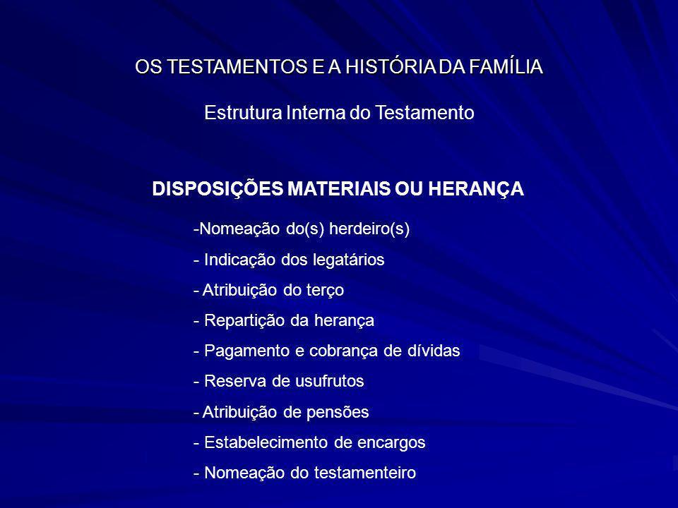 OS TESTAMENTOS E A HISTÓRIA DA FAMÍLIA Estrutura Interna do Testamento DISPOSIÇÕES MATERIAIS OU HERANÇA -Nomeação do(s) herdeiro(s) - Indicação dos le