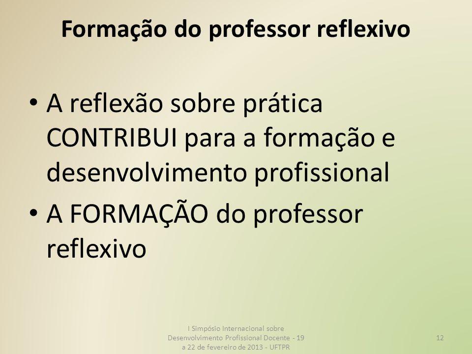 Formação do professor reflexivo A reflexão sobre prática CONTRIBUI para a formação e desenvolvimento profissional A FORMAÇÃO do professor reflexivo I