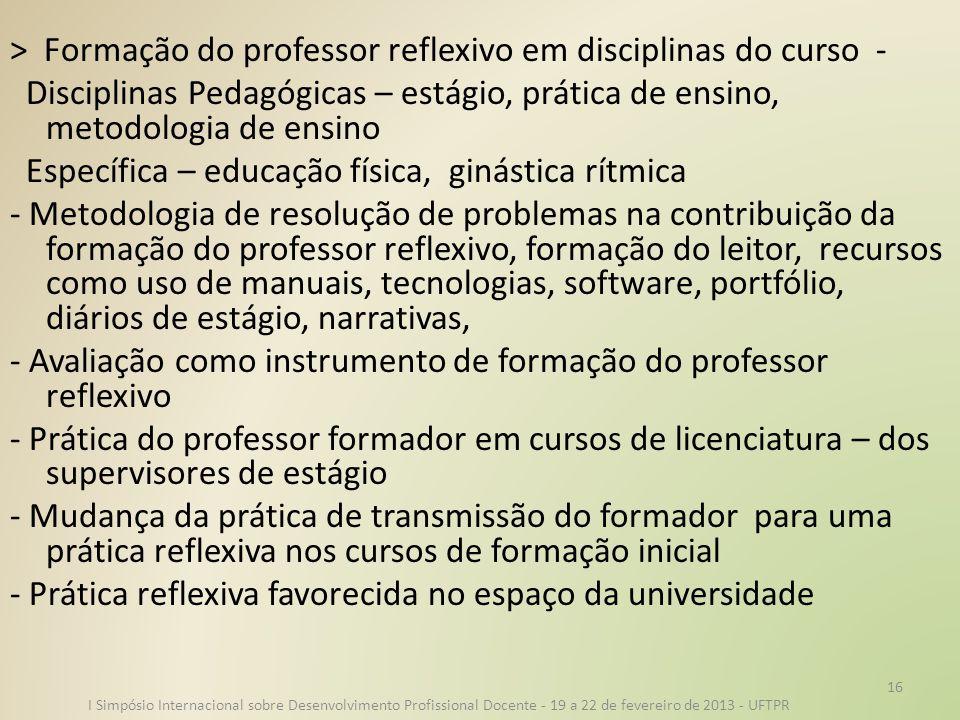 > Formação do professor reflexivo em disciplinas do curso - Disciplinas Pedagógicas – estágio, prática de ensino, metodologia de ensino Específica – e