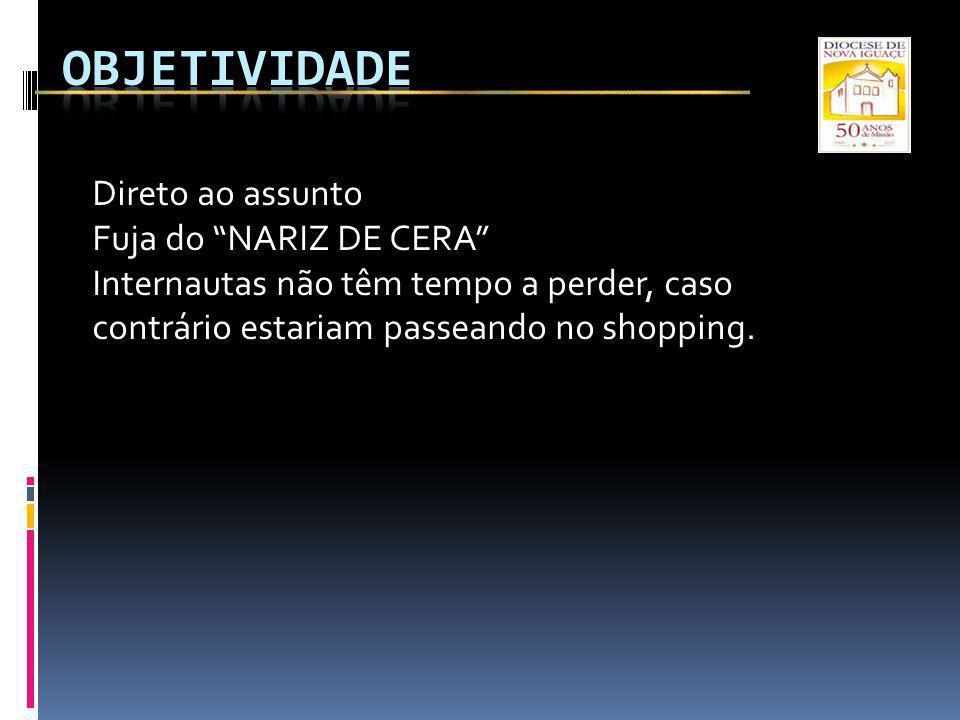 Direto ao assunto Fuja do NARIZ DE CERA Internautas não têm tempo a perder, caso contrário estariam passeando no shopping.