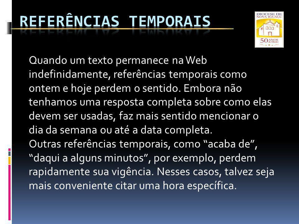 Quando um texto permanece na Web indefinidamente, referências temporais como ontem e hoje perdem o sentido.