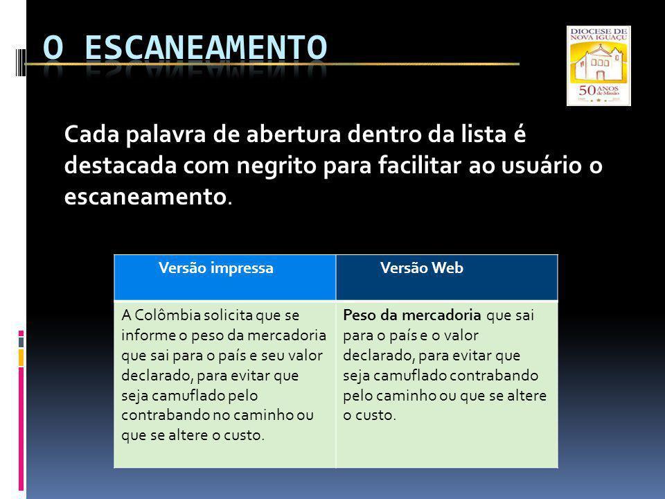 Cada palavra de abertura dentro da lista é destacada com negrito para facilitar ao usuário o escaneamento. Versão impressaVersão Web A Colômbia solici