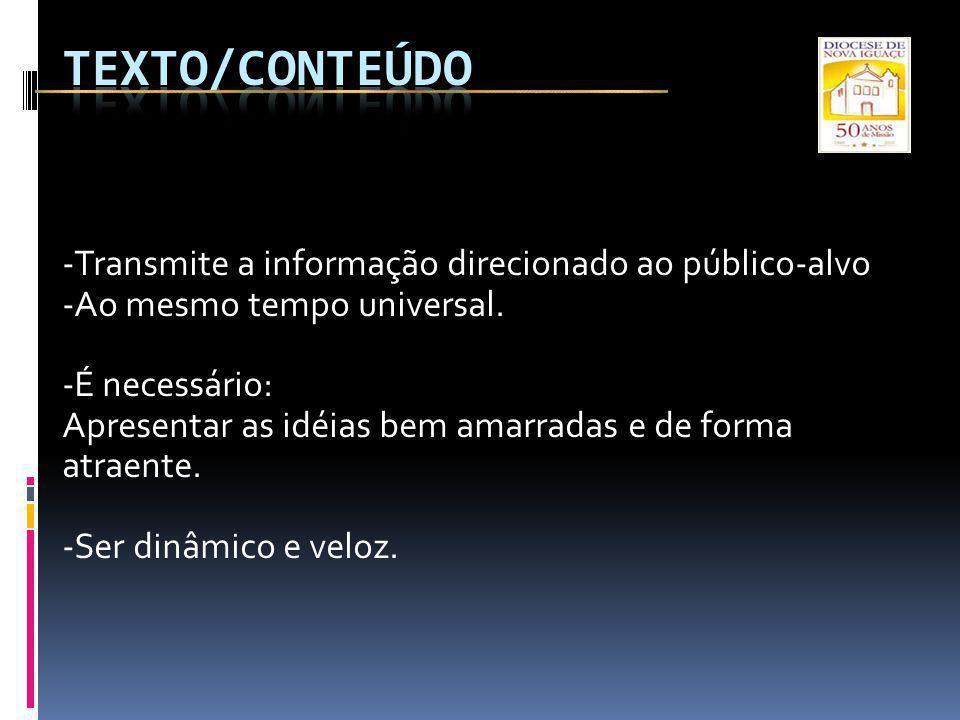 -Transmite a informação direcionado ao público-alvo -Ao mesmo tempo universal. -É necessário: Apresentar as idéias bem amarradas e de forma atraente.