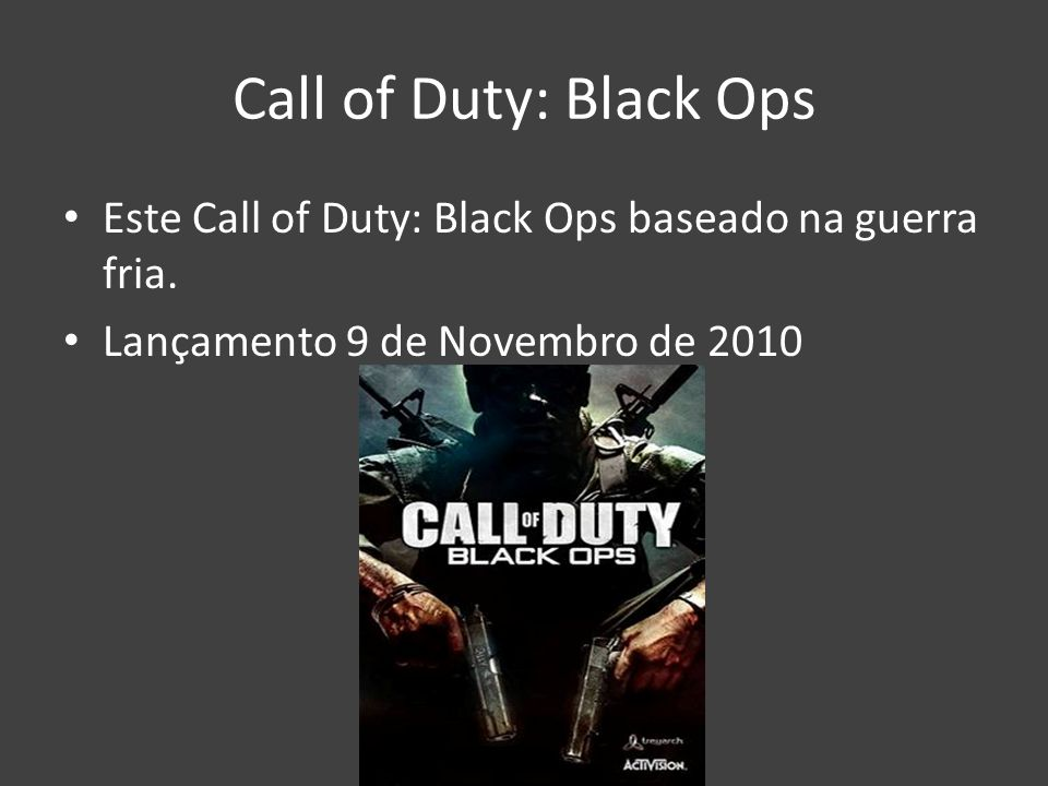 Call of Duty: Black Ops Este Call of Duty: Black Ops baseado na guerra fria.