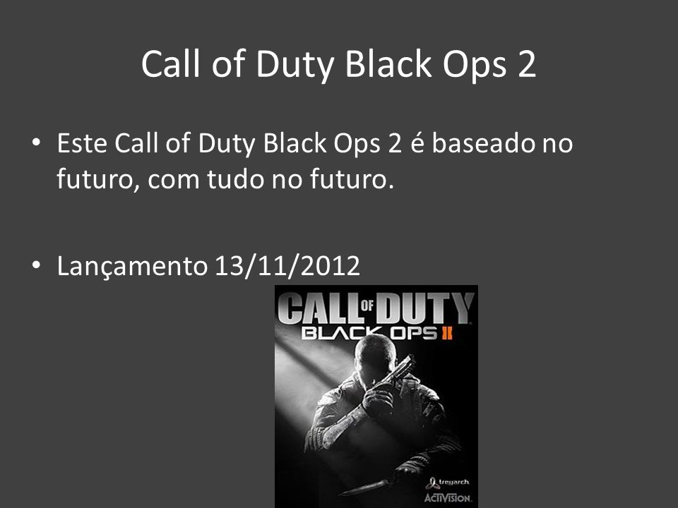 Call of Duty Black Ops 2 Este Call of Duty Black Ops 2 é baseado no futuro, com tudo no futuro.