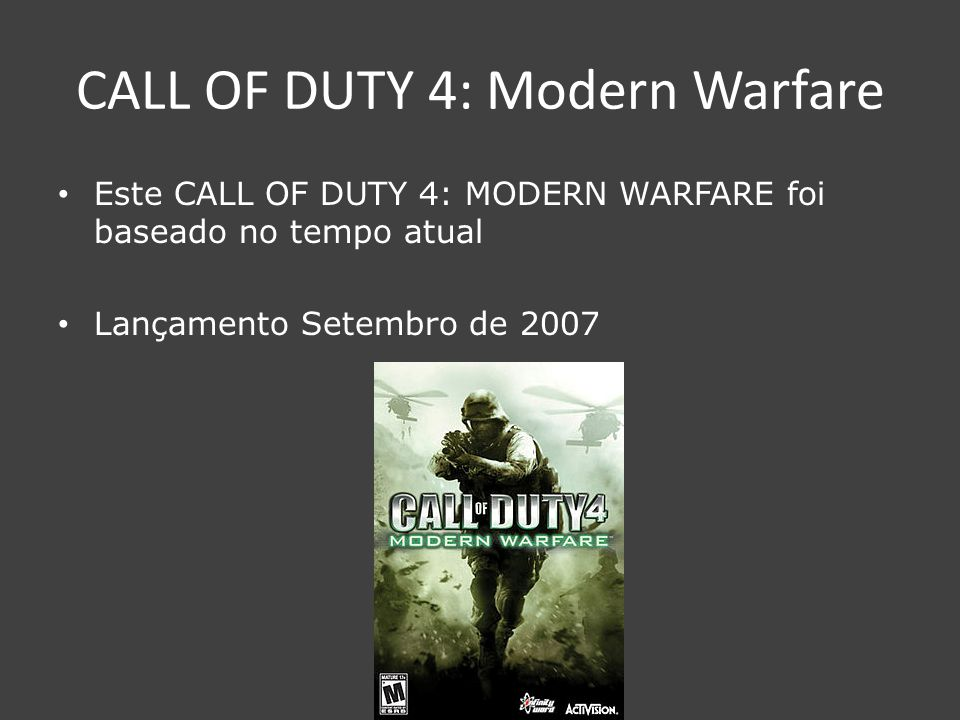 CALL OF DUTY 4: Modern Warfare Este CALL OF DUTY 4: MODERN WARFARE foi baseado no tempo atual Lançamento Setembro de 2007