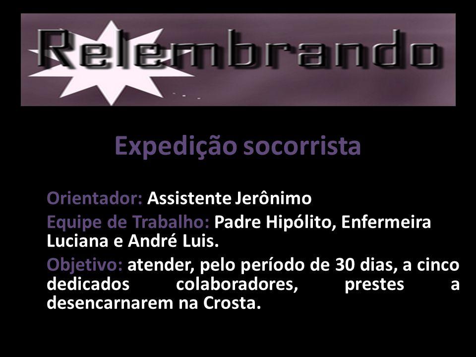 Expedição socorrista Orientador: Assistente Jerônimo Equipe de Trabalho: Padre Hipólito, Enfermeira Luciana e André Luis. Objetivo: atender, pelo perí