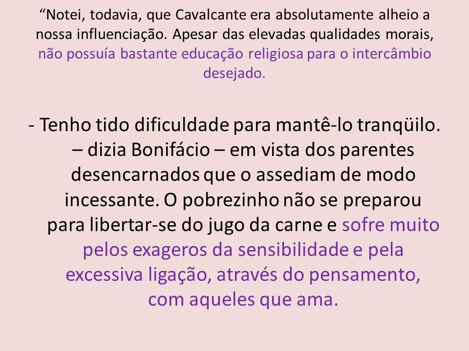 """""""Notei, todavia, que Cavalcante era absolutamente alheio a nossa influenciação. Apesar das elevadas qualidades morais, não possuía bastante educação r"""