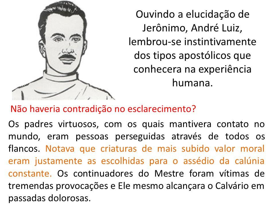 Ouvindo a elucidação de Jerônimo, André Luiz, lembrou-se instintivamente dos tipos apostólicos que conhecera na experiência humana. Não haveria contra