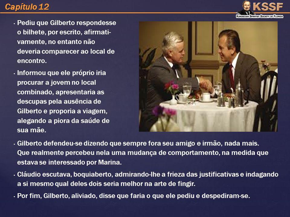 Capítulo 12 Gilberto defendeu-se dizendo que sempre fora seu amigo e irmão, nada mais.