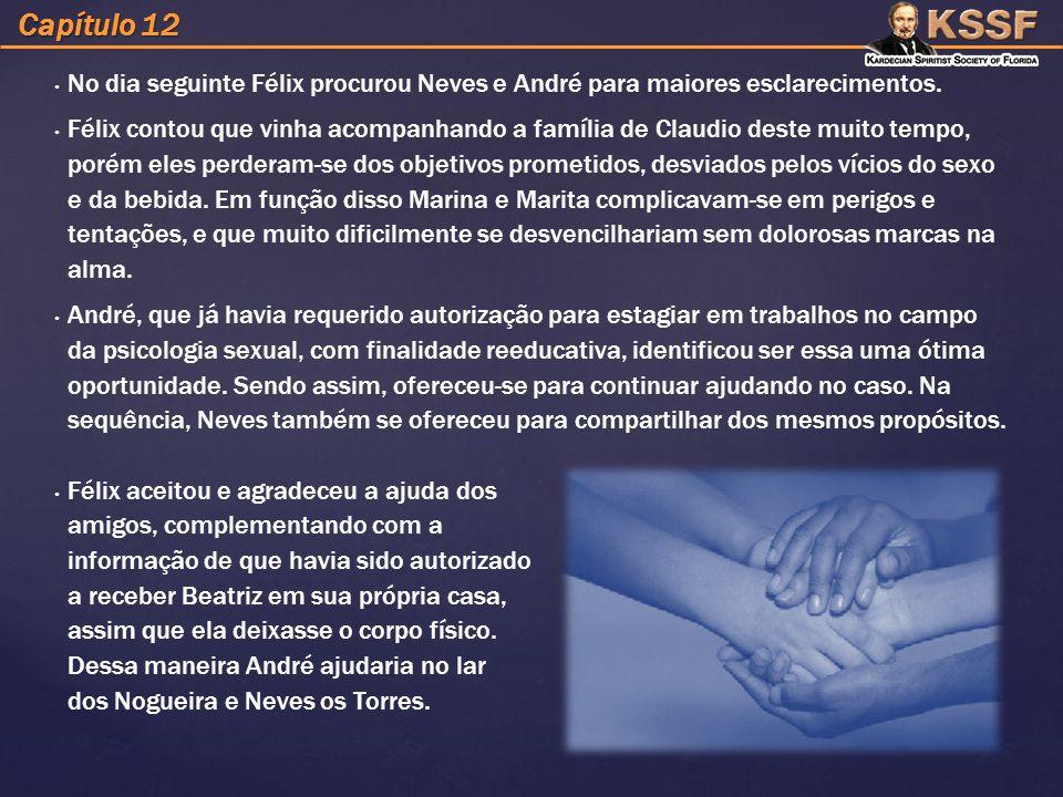 No dia seguinte Félix procurou Neves e André para maiores esclarecimentos.