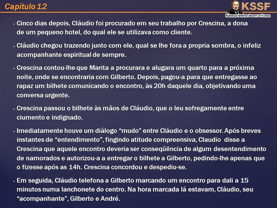 Capítulo 12 Cinco dias depois, Cláudio foi procurado em seu trabalho por Crescina, a dona de um pequeno hotel, do qual ele se utilizava como cliente.