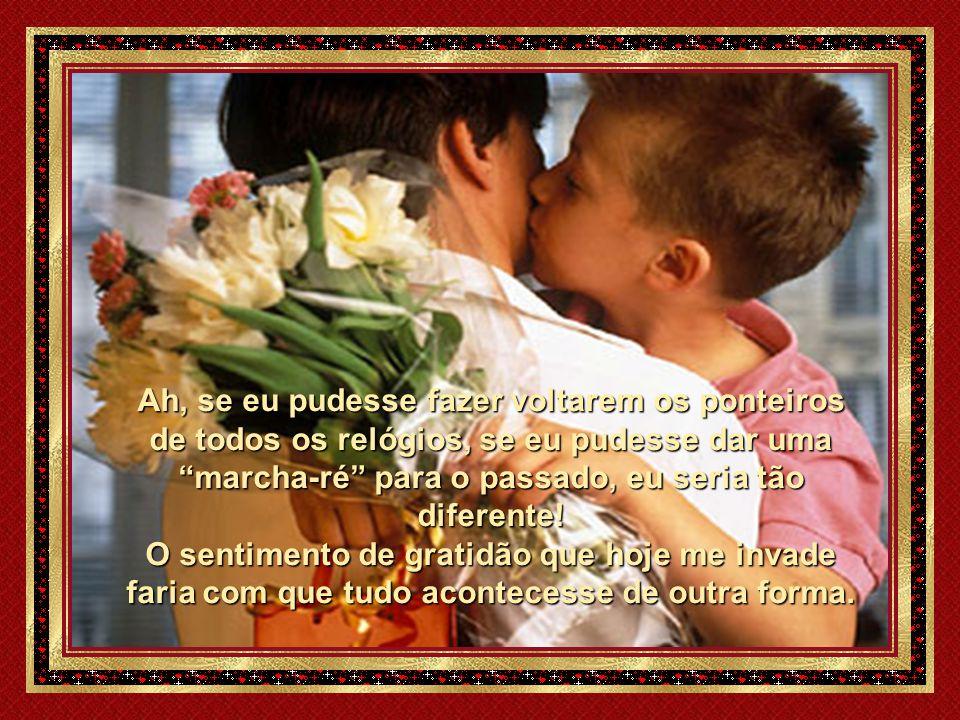 Sei que no seu coração não são guardados rancores nem mágoas, pois você é minha Mãe, meu Anjo Guardião em corpo presente. É isso! Mães são Anjos Guard